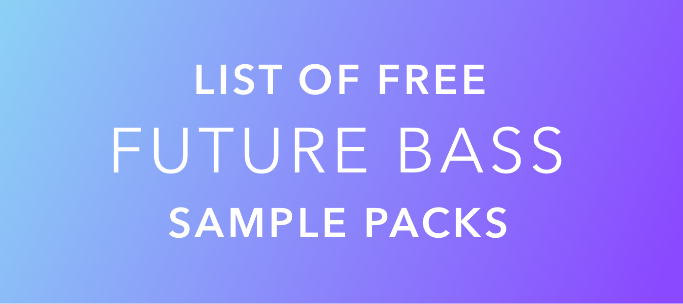 20+ Free Future Bass Sample Packs (Loops, Presets, Samples)